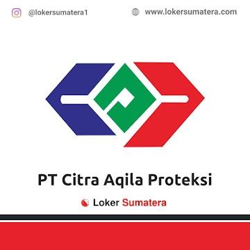 Lowongan Kerja Pekanbaru, PT Citra Aqila Proteksi Juni 2021