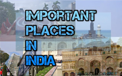 General Awareness - IMPORTANT PLACES IN INDIA