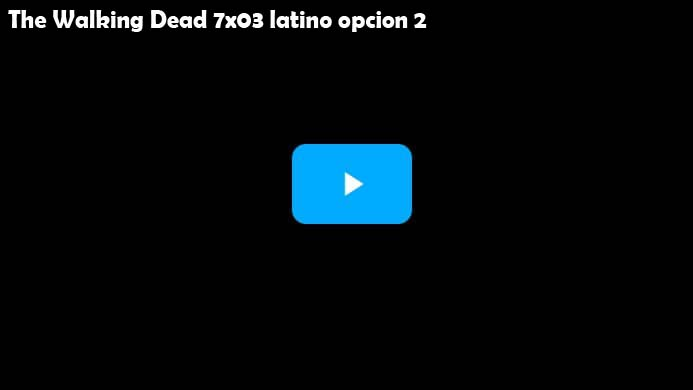 The Walking Dead Temporada 7 Capitulo 3 Opcion 2 Latino