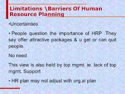 limitation of human resource planning The rapidly transforming business landscape means that there are currently many human resource management challenges which will human resource planning.