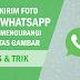 Cara Mengirim Foto di WhatsApp Tanpa Mengurangi Kualitas Gambar