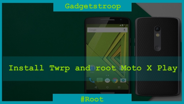 Install Twrp recovery root Moto X play lux (XT1561,XT1562,XT1563)