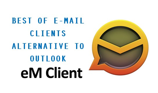 Best of e-mail clients alternative to Outlook eM Client