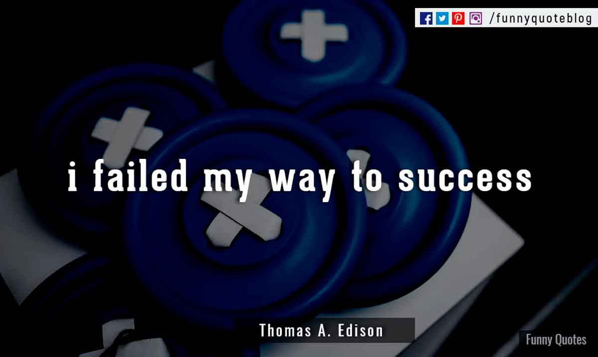 I failed my way to success,