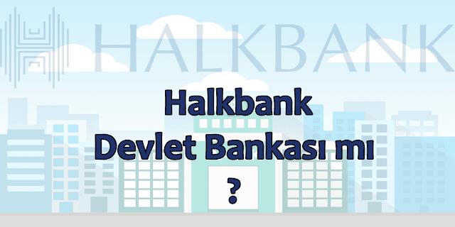halkbank devlet bankası mı