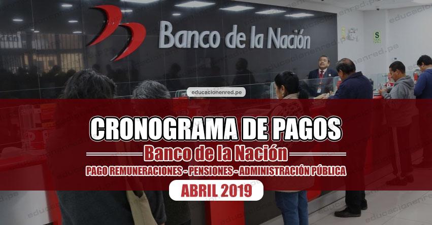 CRONOGRAMA DE PAGOS Banco de la Nación (ABRIL 2019) Pago de Remuneraciones - Pensiones - Administración Pública - www.bn.com.pe