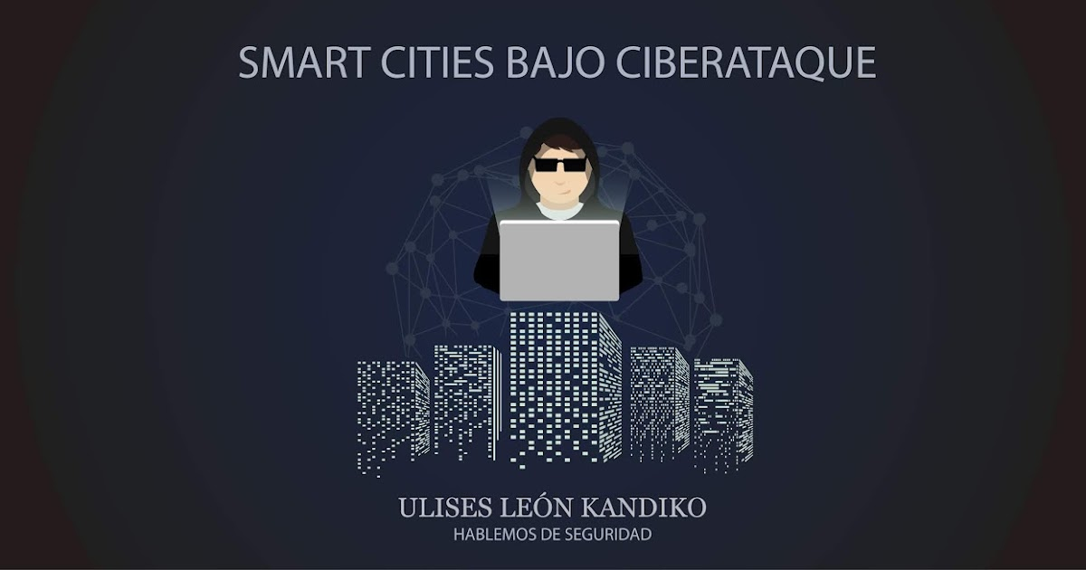 SMART CITIES BAJO CIBERATAQUE @Uliman73