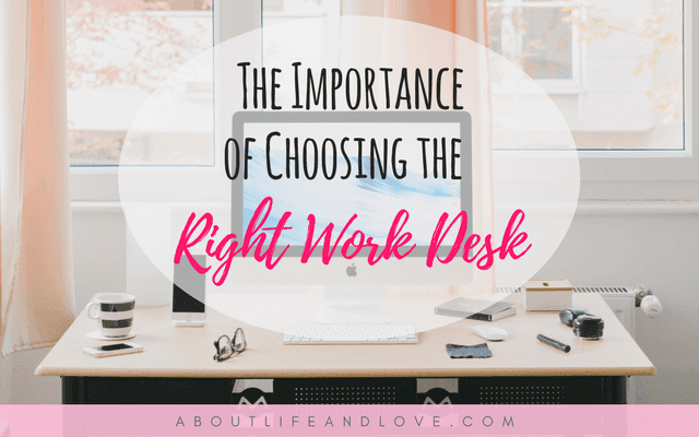 The Importance of Choosing the Right Work Desk