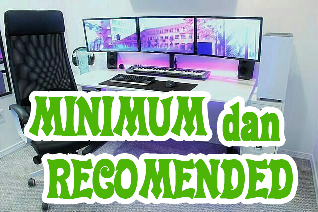 Apa yang dimaksud Spesifikasi Minimum dan Recomended ?