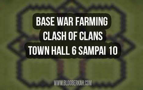 Base War Farming TH 6 Sampai TH 10 Yang Sering di Pakai