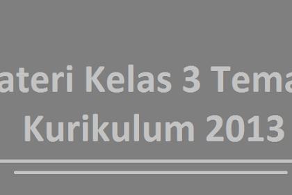 Materi Kelas 3 Tema 5 Kurikulum 2013