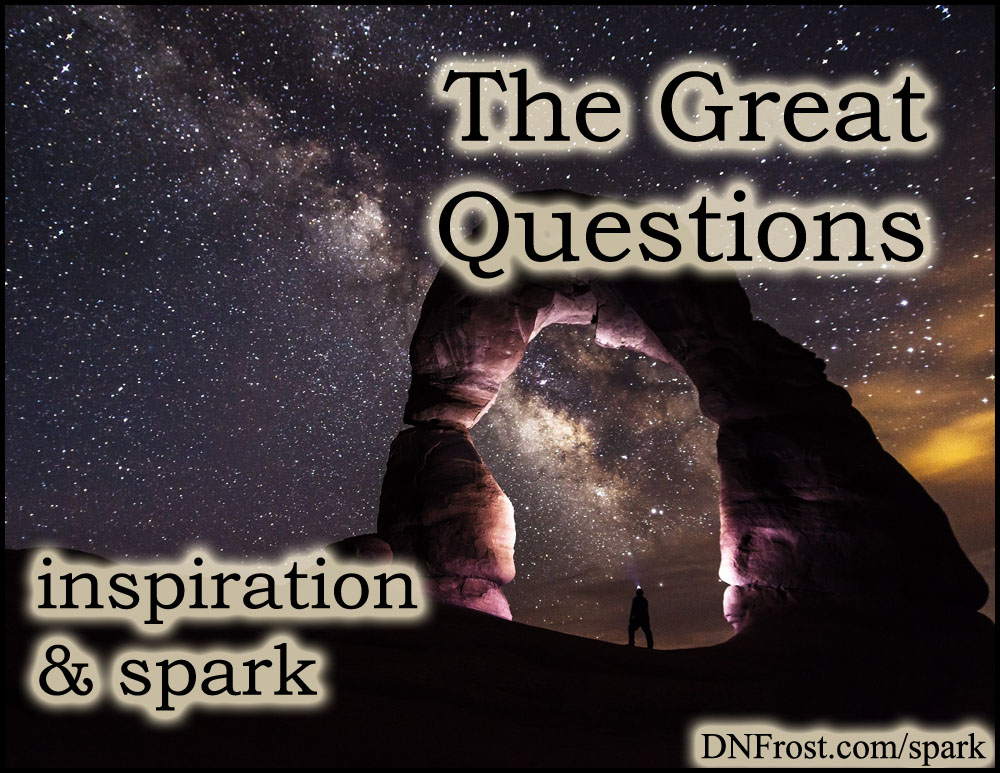 The Great Questions: understanding life's mysteries http://www.dnfrost.com/2017/03/the-great-questions-inspiration-spark.html #TotKW Inspiration and spark by D.N.Frost @DNFrost13 Part 1 of a series.