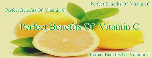 Perfect Benefits Of  Vitamin C