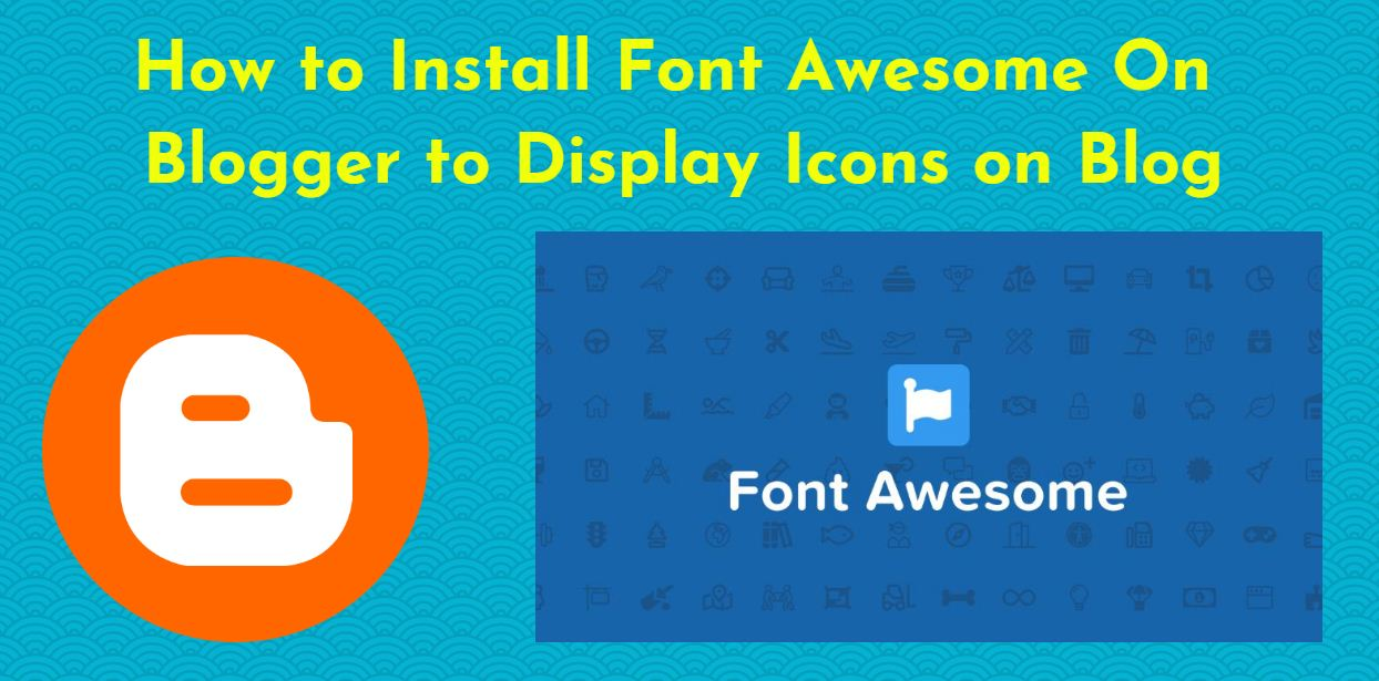 How to Install Font Awesome On Blogger to Display Icons on Blog