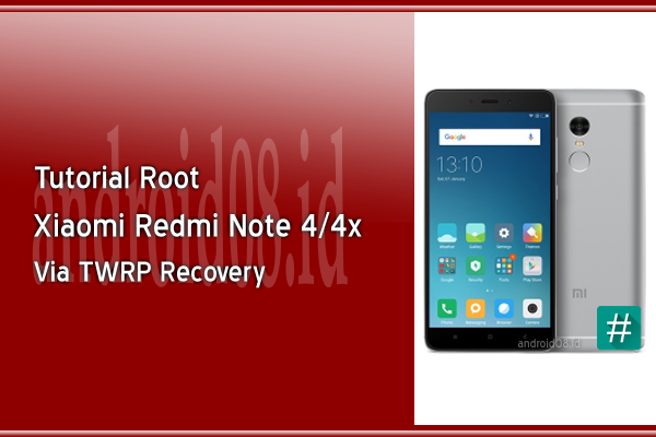 Cara Root Xiaomi Redmi Note 4/4x Via TWRP Recovery