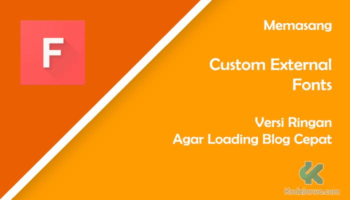 Memasang Versi Ringan dari Custom Fonts Agar Loading Blog Cepat