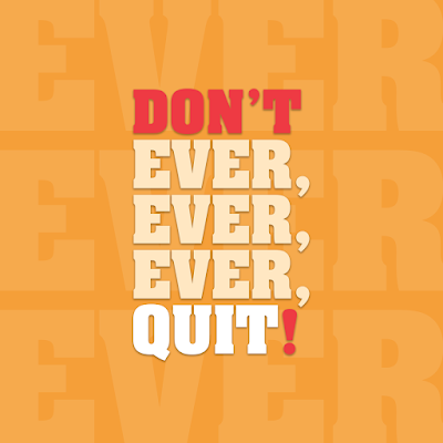 Poster with text: Don't ever, ever, ever quit!