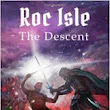 Roc Isle: The Descent by Alex James