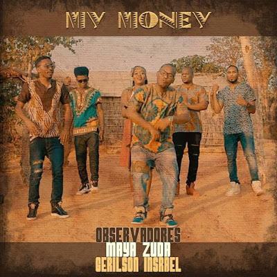 Observadores Feat. Gerilson Insrael & Maya Zuda - My Money (Afro Beat) Download Mp3