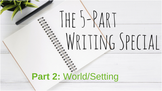 5-part writing special (Part 2: World/setting)