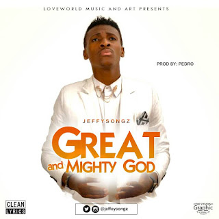 New Music: Jeffy Songz - Great and Mighty God (Prod. By pedro)