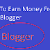 How To Earn Money From Blogger