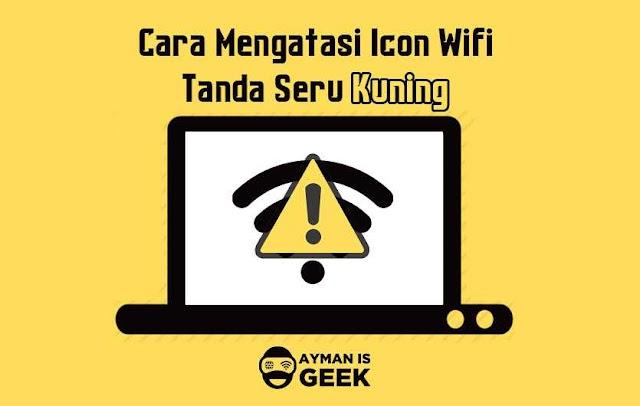 Cara Mudah Mengatasi Wifi Tanda Seru Kuning di Laptop dan PC
