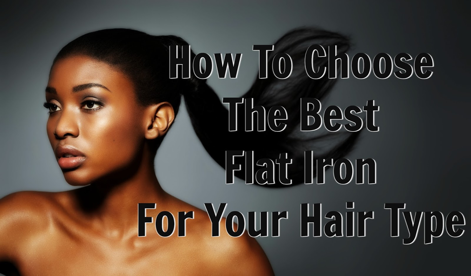 You need to know which flat iron to buy for your hair type