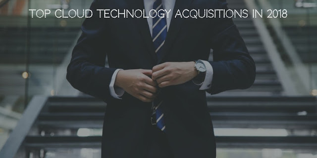 Top Cloud Technology Acquisitions in 2018