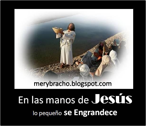 En las manos de Jesús lo pequeño se engrandece. Cristo multiplica lo poco que tengas. Jesús hace milagros en ti. Poema cristiano motivador, de aliento. Jesucristo todo provee, suple mi necesidad, Dios te usa con tus talentos y dones.