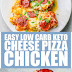 Easy Low Carb Keto Cheese Pizza Chicken