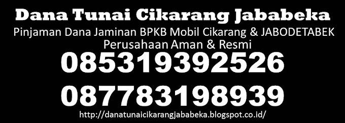 Pinjaman Uang Jaminan Bpkb Mobil/Motor / Dana Tunai Cikarang Jababeka