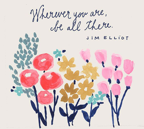 wherever you are, be all there quote