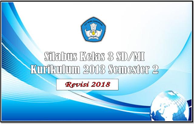 Silabus Kelas 3 SD/MI Kurikulum 2013 Semetser 2 Revisi 2018
