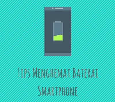 8 Tips Menghemat Baterai Smartphone untuk Performa yang Tahan Lama