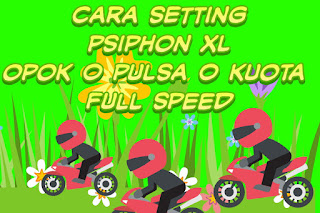 Cara setting psiphon XL opok 0 pulsa 0 kuota full spees