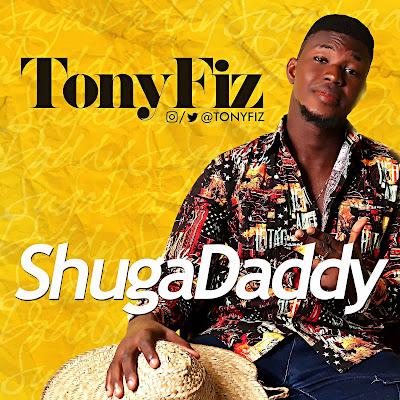 [Music] Tony Fiz – Shuga Daddy