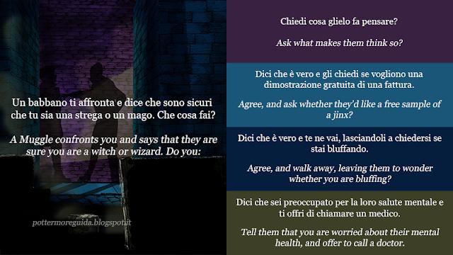 Un babbano ti affronta e dice che sono sicuri che tu sia una strega o un mago. Che cosa fai?