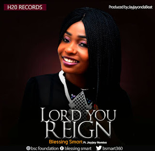 Music: Lord You Reign By Blessing Smart ft JayJay Nomisa