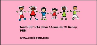 Download soal latihan ukk/ uas pkn kelas 5 ktsp semester 2/ genap tahun 2017 www.soalbagus.com