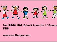 Soal UKK/ UAS Kelas 5 PKn Semester 2 Terbaru