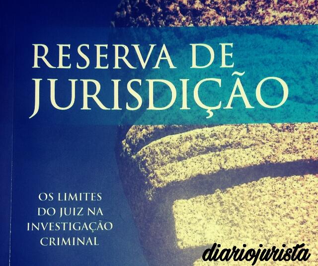 Reserva de jurisdição - os limites do juiz na investigação criminal (resenha)