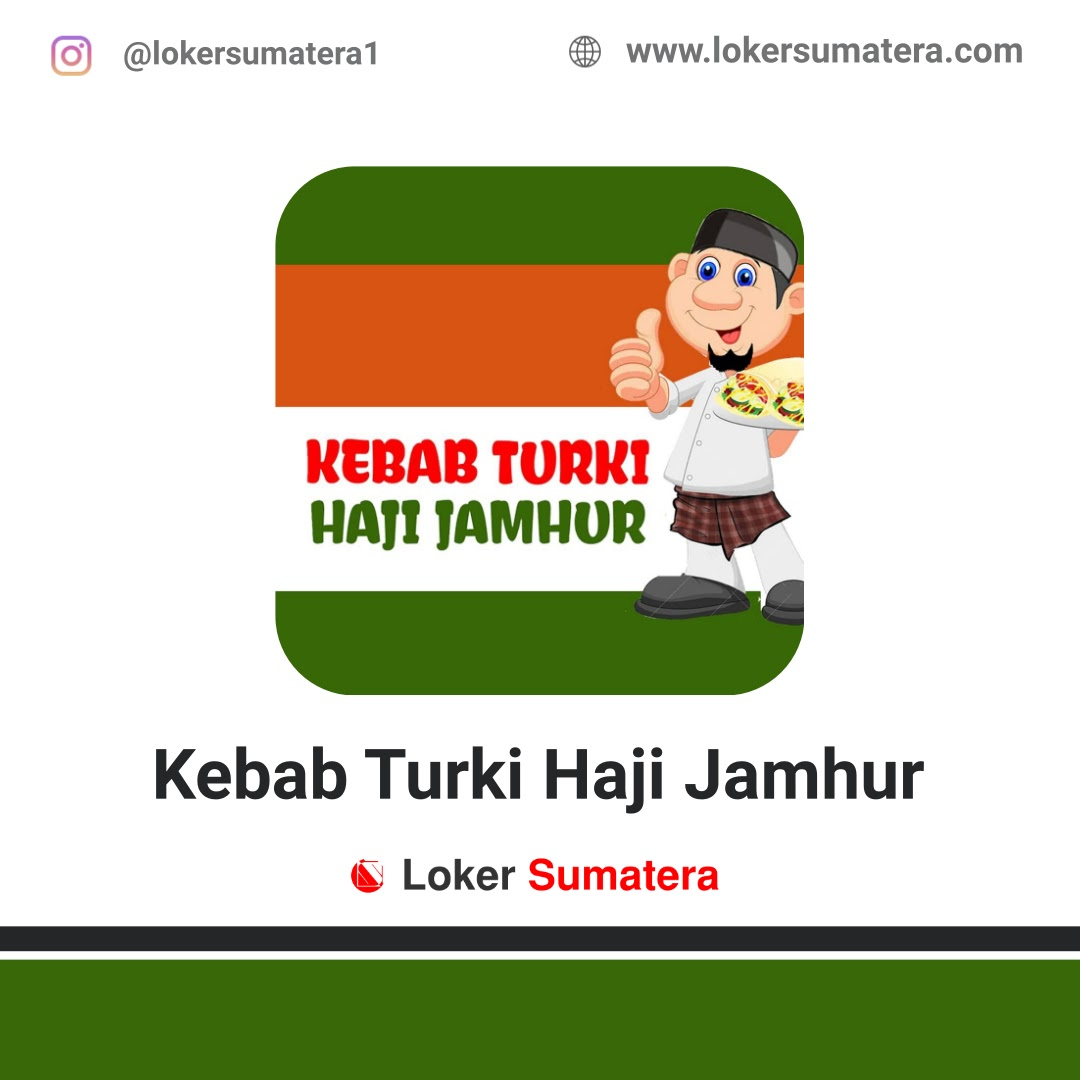Lowongan Kerja Pekanbaru: Kebab Turki Haji Jamhur April 2021