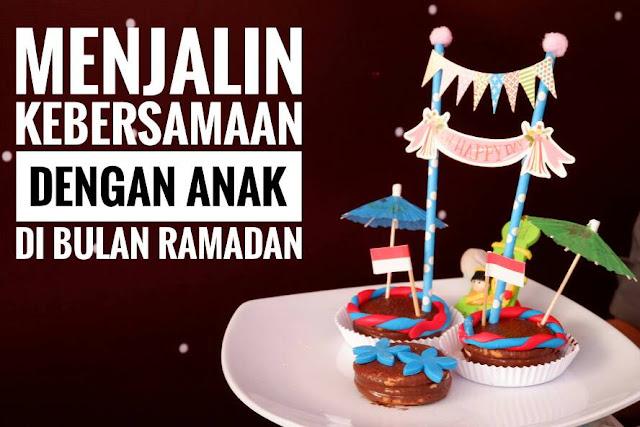 Menjalin Kebersamaan dengan Anak di Bulan Ramadan