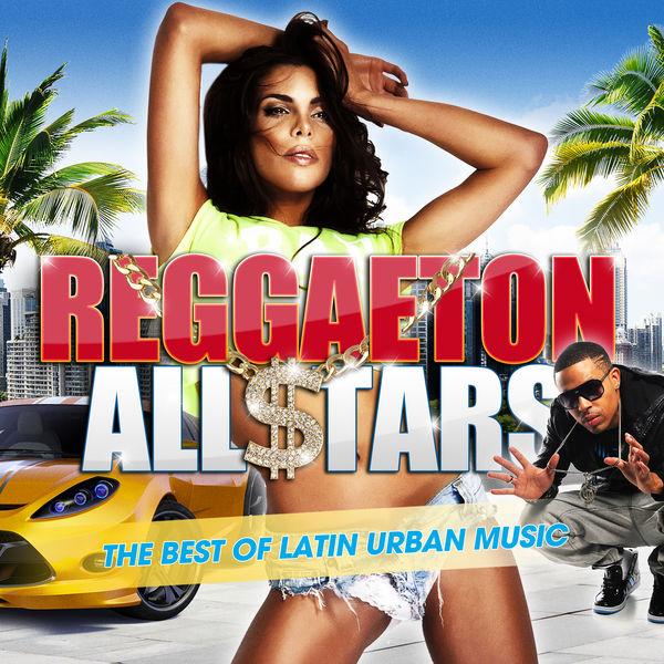 Reggaeton All Stars 2017: The Best Of Latin Urban Music