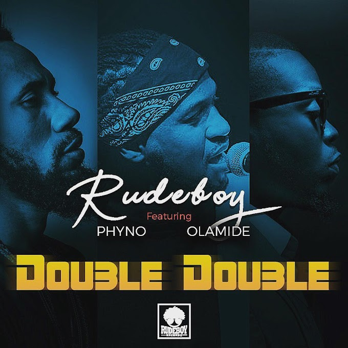Rudeboy Ft. Phyno & Olamide – Double Double [Music]