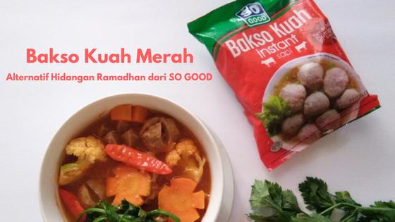 Bakso Kuah Merah : Alternatif Hidangan Ramadhan dari SO GOOD