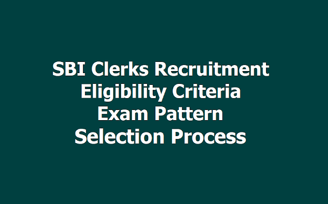 SBI Clerks Recruitment Eligibility Criteria, Exam Pattern, Selection Process 2019