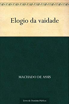 Elogio da vaidade - Machado de Assis