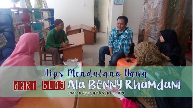 Tips Mendulang Uang Dari Blog Ala Benny Rhamdani